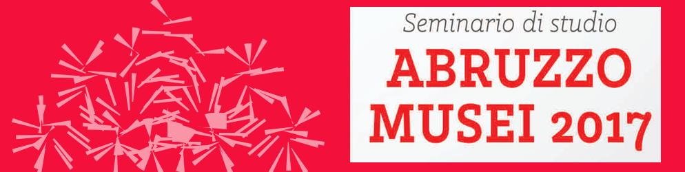 Abruzzo Musei 2017: Seminario con il Direttore del Polo Museale D'Abruzzo