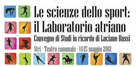 Le scienze dello sport: il laboratorio atriano. Convegno di Studi in ricordo di Luciano Russi